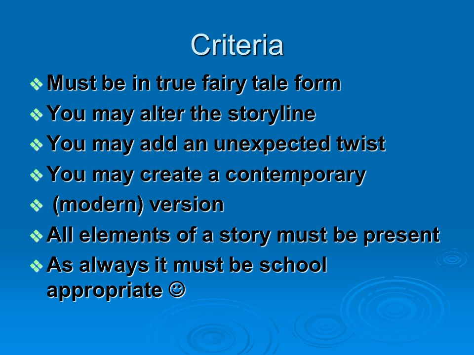 Criteria Must be in true fairy tale form You may alter the storyline
