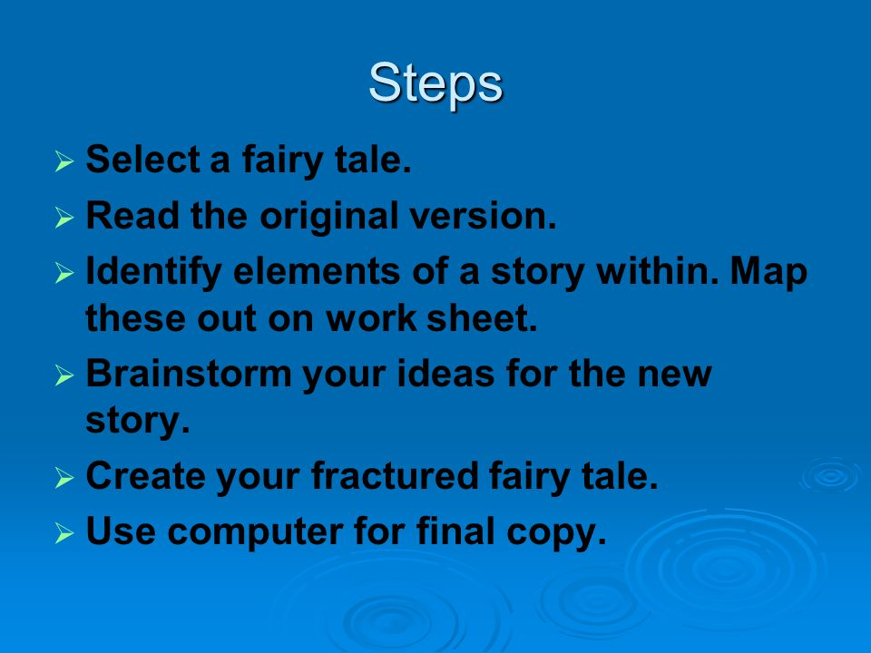 Steps Select a fairy tale. Read the original version.