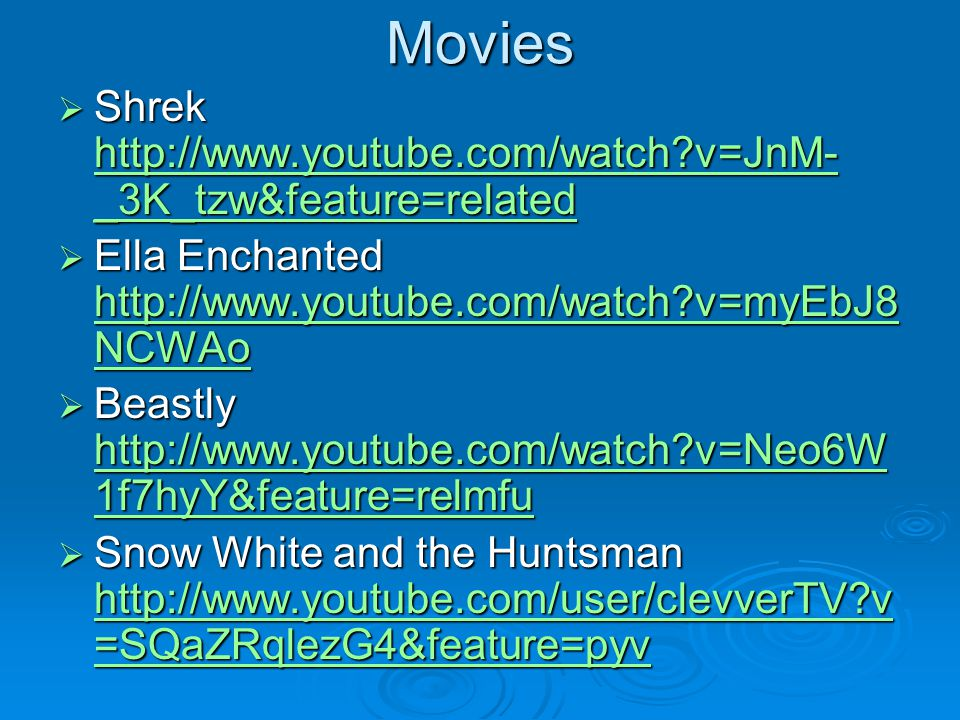 Movies Shrek http://www.youtube.com/watch v=JnM-_3K_tzw&feature=related. Ella Enchanted http://www.youtube.com/watch v=myEbJ8NCWAo.