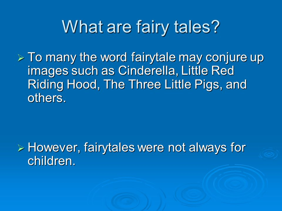 What are fairy tales To many the word fairytale may conjure up images such as Cinderella, Little Red Riding Hood, The Three Little Pigs, and others.