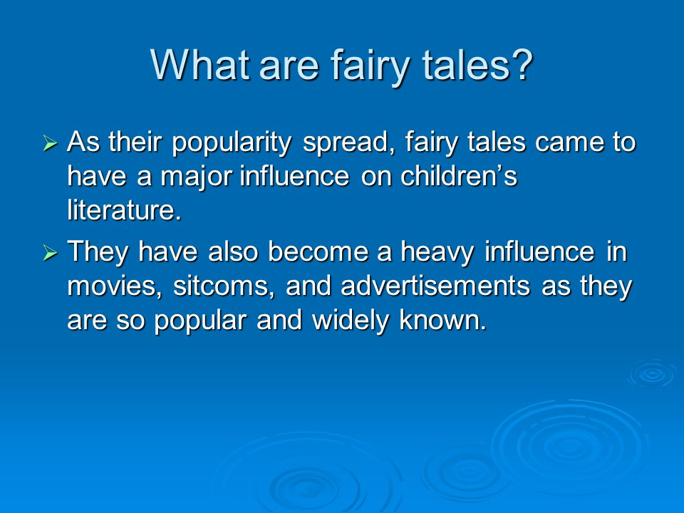 What are fairy tales As their popularity spread, fairy tales came to have a major influence on children's literature.