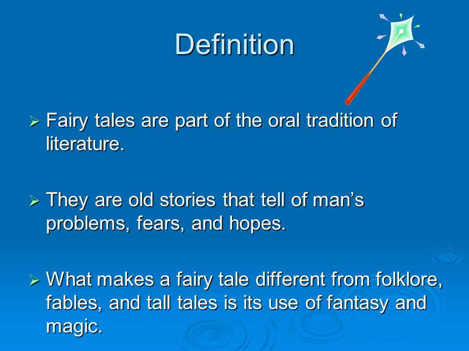 Definition Fairy tales are part of the oral tradition of literature.