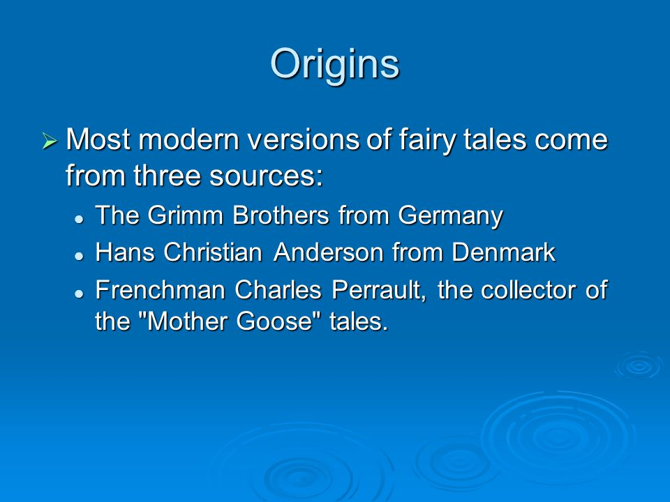 Origins Most modern versions of fairy tales come from three sources: