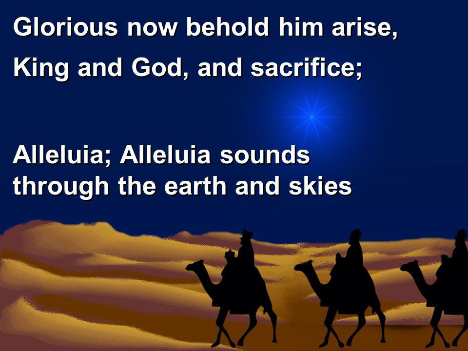 Glorious now behold him arise,