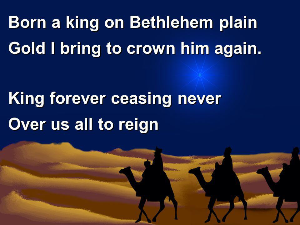 Born a king on Bethlehem plain