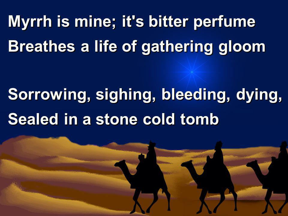 Myrrh is mine; it s bitter perfume