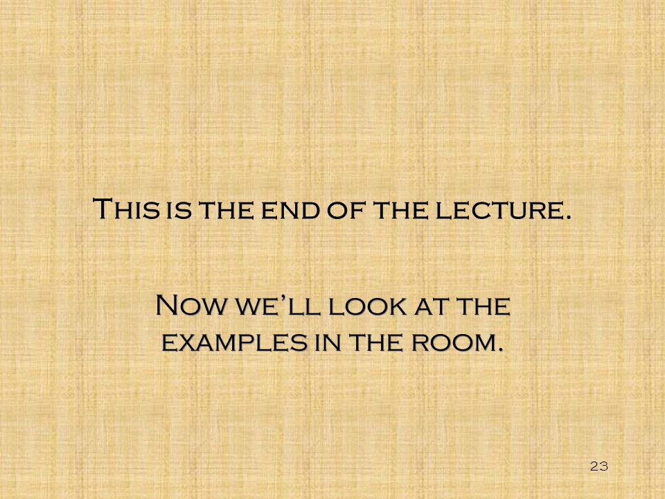This is the end of the lecture.