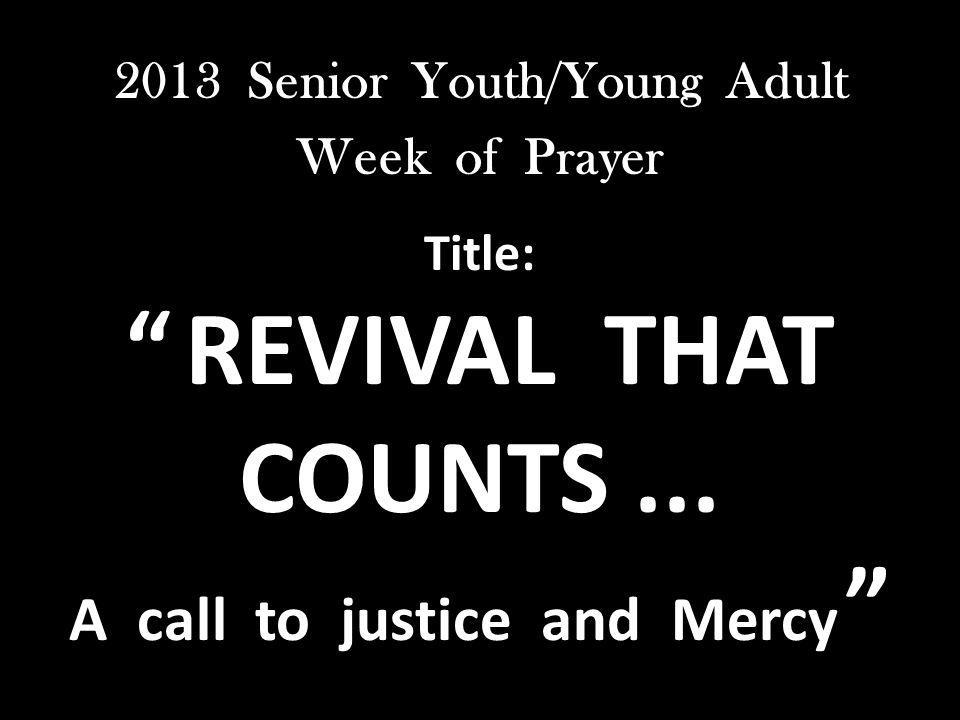 2013 Senior Youth/Young Adult Week of Prayer Title: REVIVAL THAT COUNTS ...