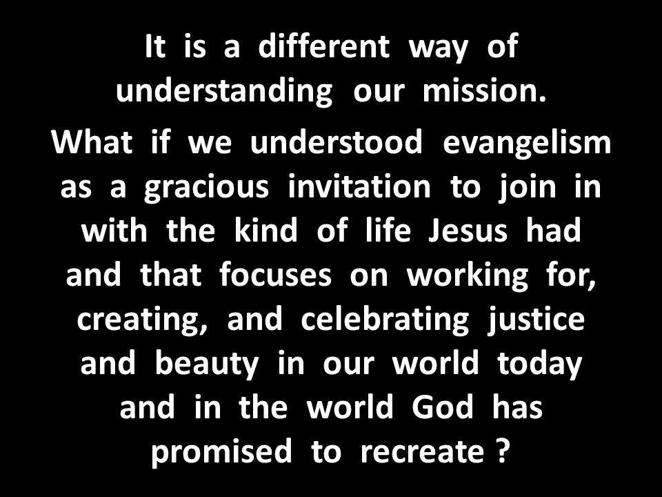 It is a different way of understanding our mission