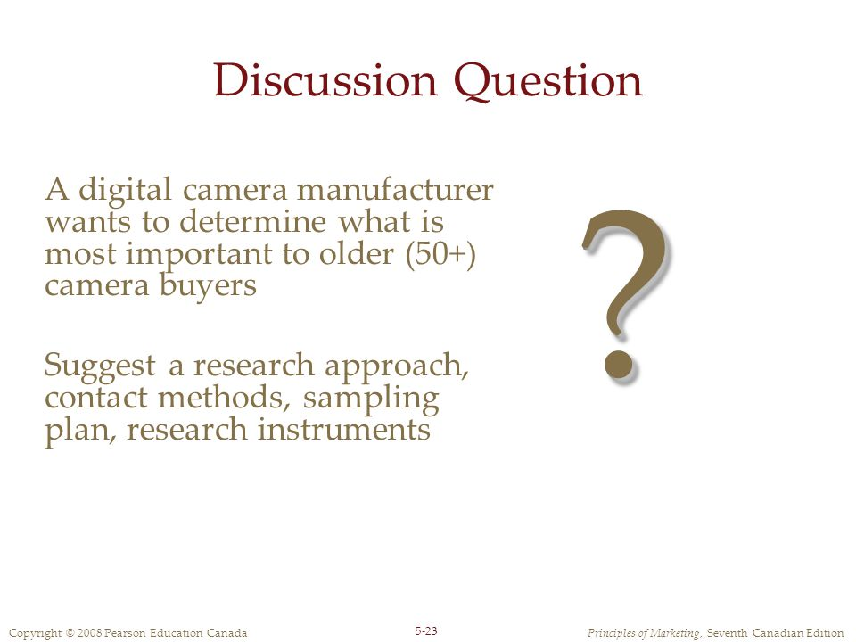 Discussion Question A digital camera manufacturer wants to determine what is most important to older (50+) camera buyers.