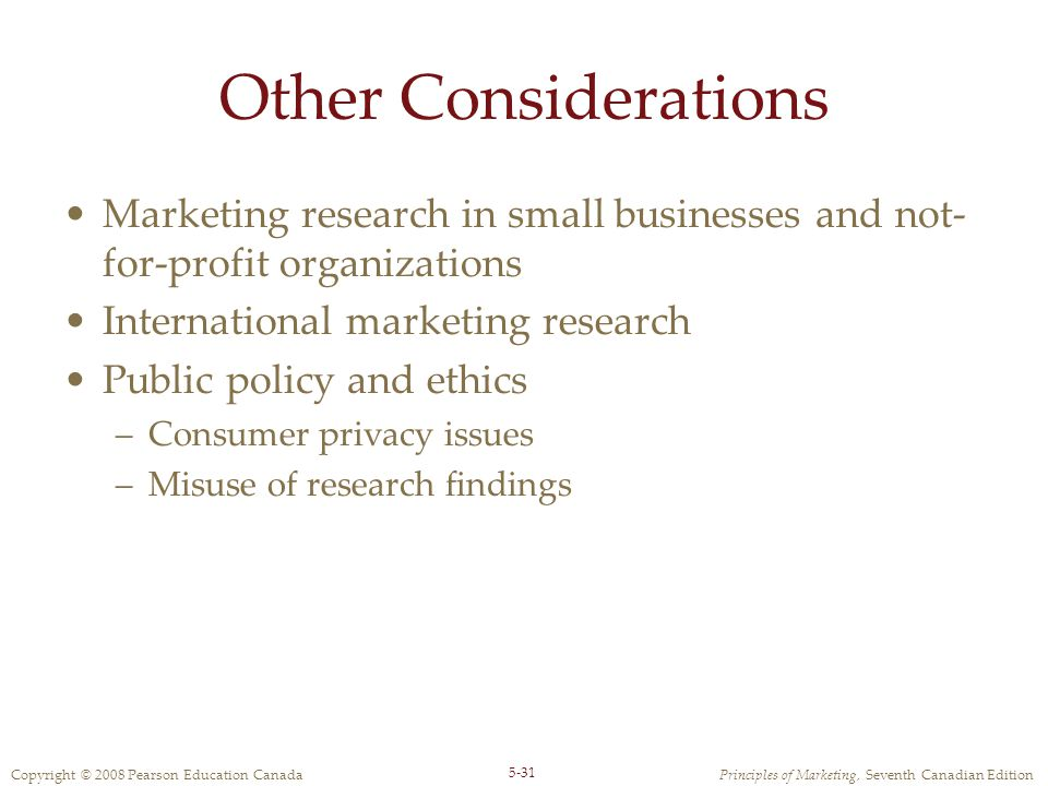 Other Considerations Marketing research in small businesses and not-for-profit organizations. International marketing research.