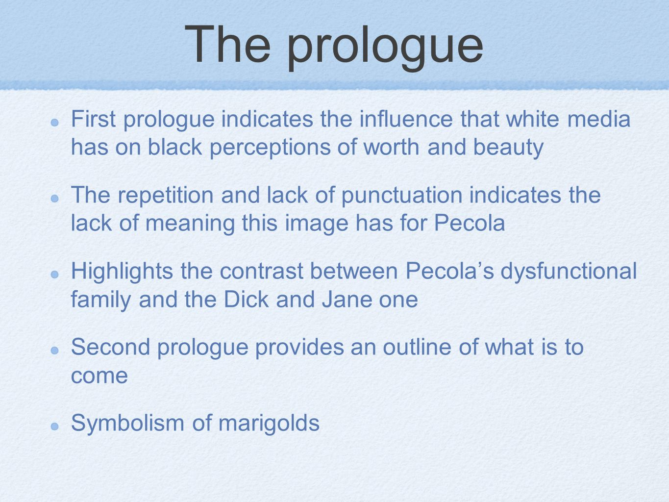 The prologue First prologue indicates the influence that white media has on black perceptions of worth and beauty.