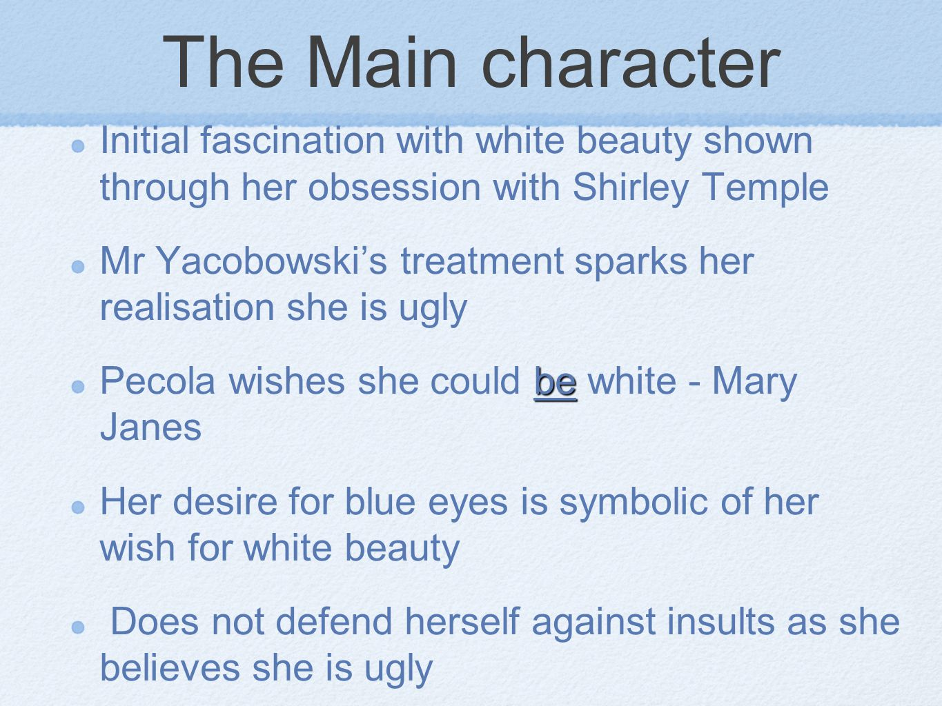 The Main character Initial fascination with white beauty shown through her obsession with Shirley Temple.