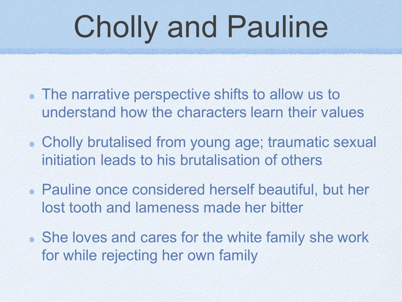 Cholly and Pauline The narrative perspective shifts to allow us to understand how the characters learn their values.