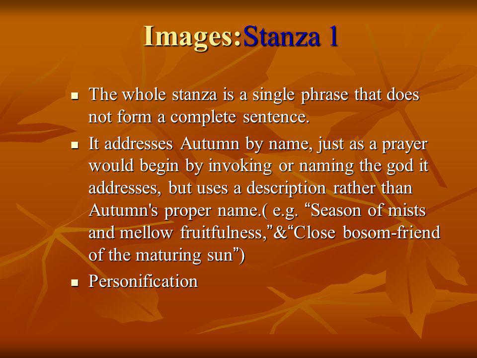 Images:Stanza 1 The whole stanza is a single phrase that does not form a complete sentence.