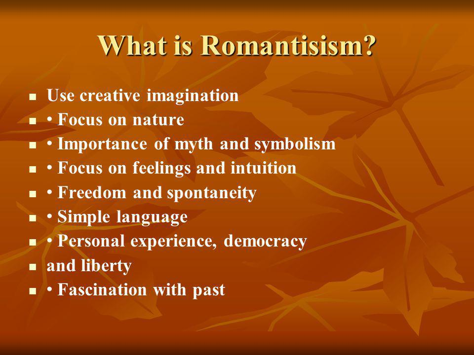 What is Romantisism Use creative imagination • Focus on nature