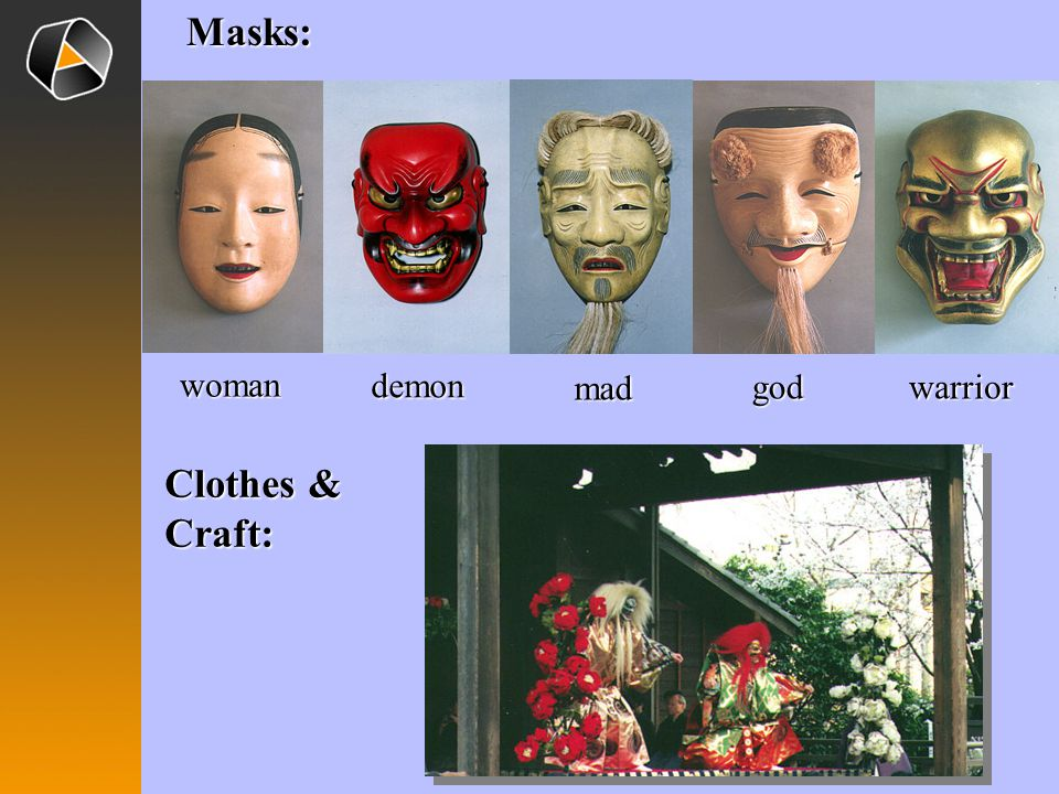 Masks: woman demon mad god warrior Clothes & Craft: