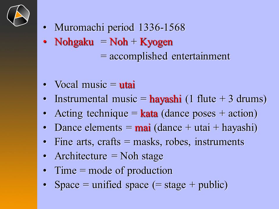 Muromachi period 1336-1568 Nohgaku = Noh + Kyogen = accomplished entertainment. Vocal music = utai.