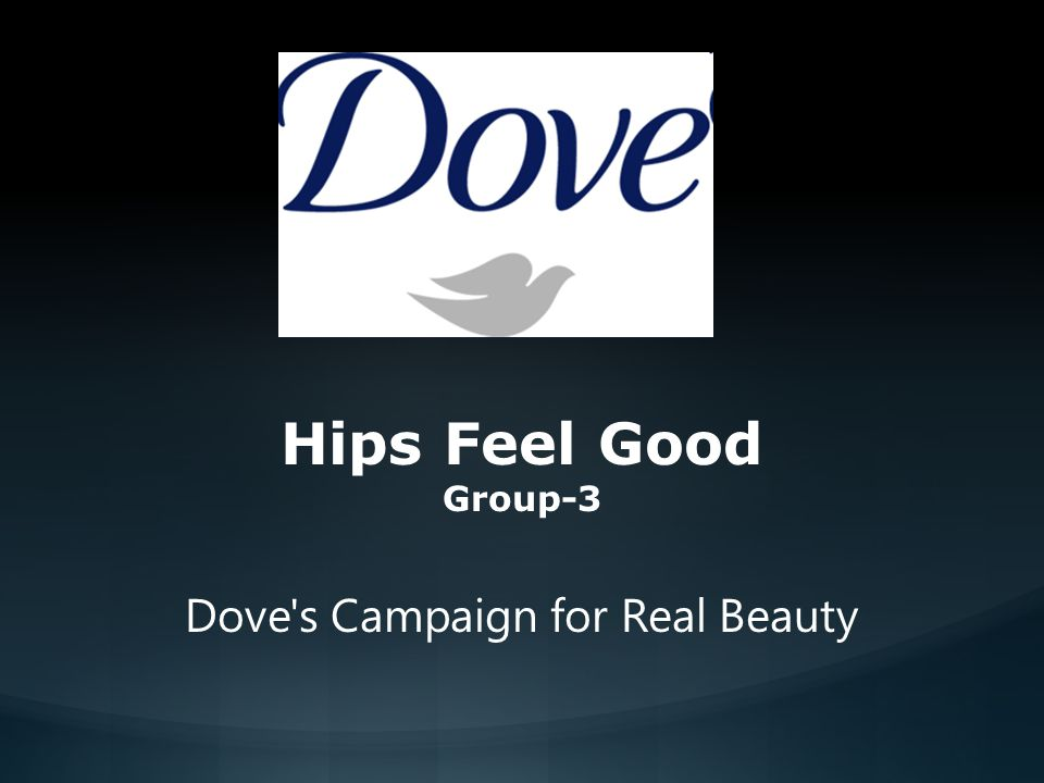 hips feel good dove's campaign The real story behind the success of dove's campaign for real beauty actually look pretty good are you a premium plus member of marketingprofs.