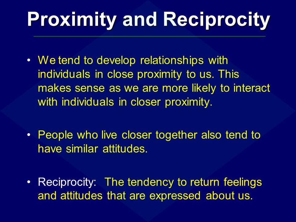 Proximity and Reciprocity
