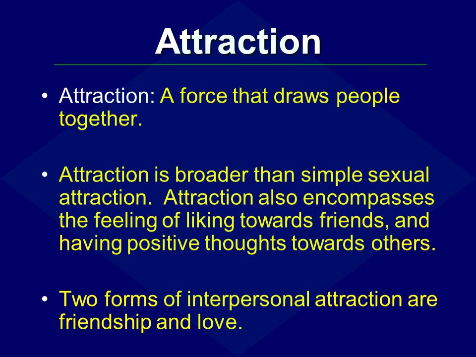 Attraction Attraction: A force that draws people together.