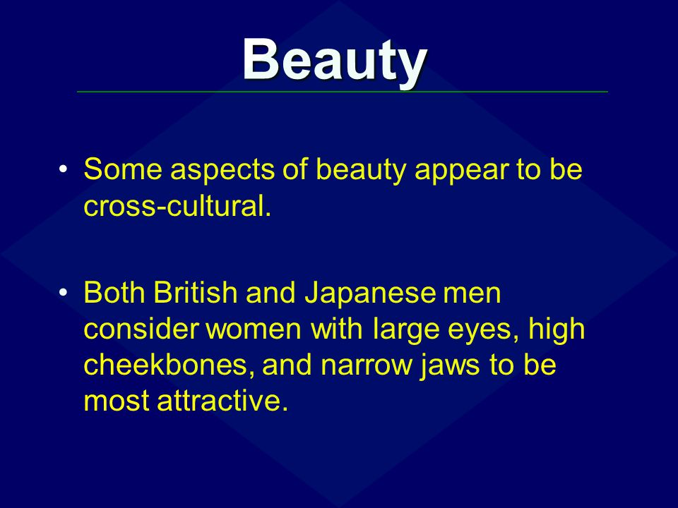 Beauty Some aspects of beauty appear to be cross-cultural.
