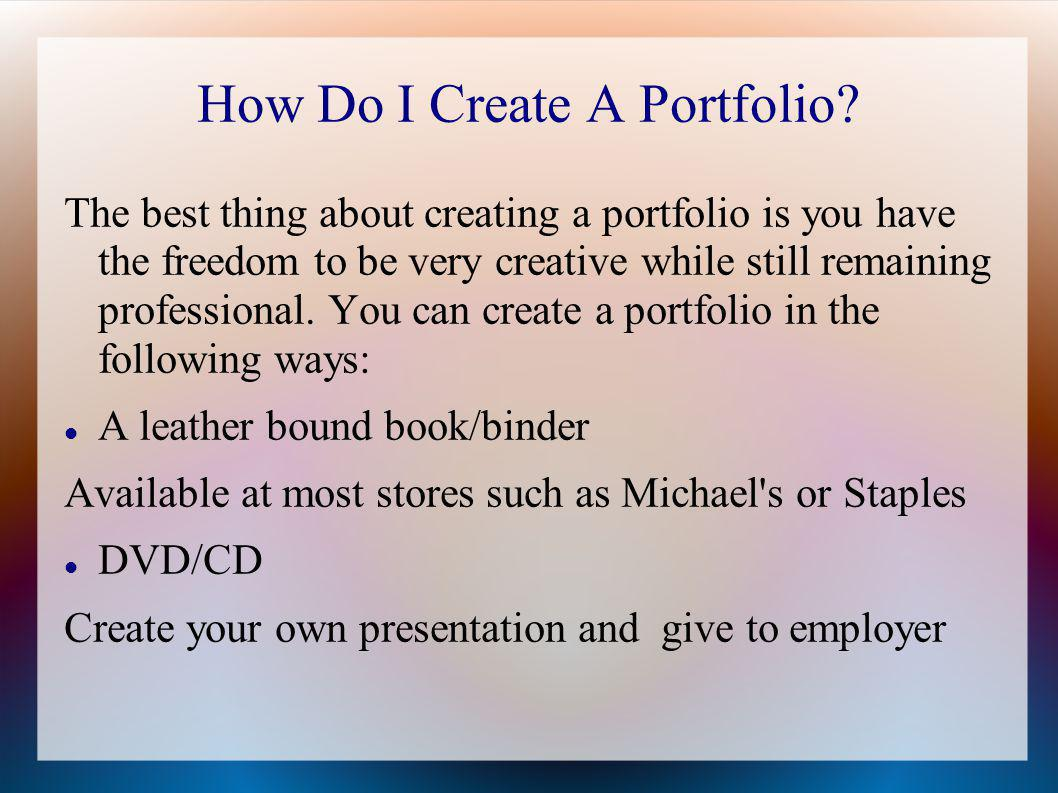 creating a portfolio What is a portfolio for work, and do i need one your goal in creating a portfolio is to present your credentials and personal information in a manner that.