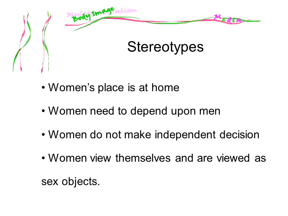 Stereotypes Women's place is at home Women need to depend upon men