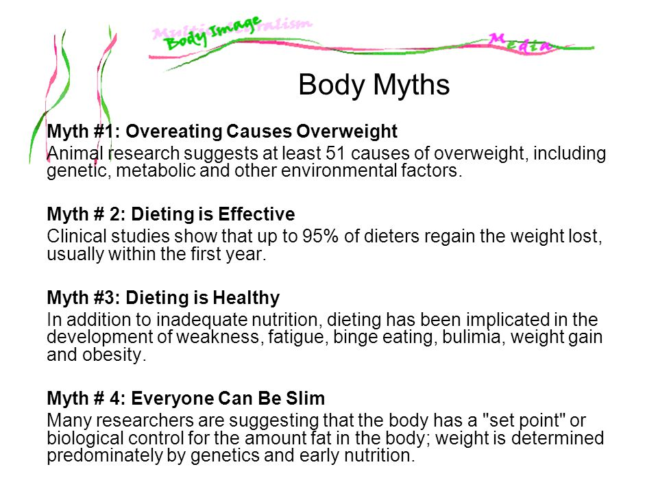 Body Myths Myth #1: Overeating Causes Overweight