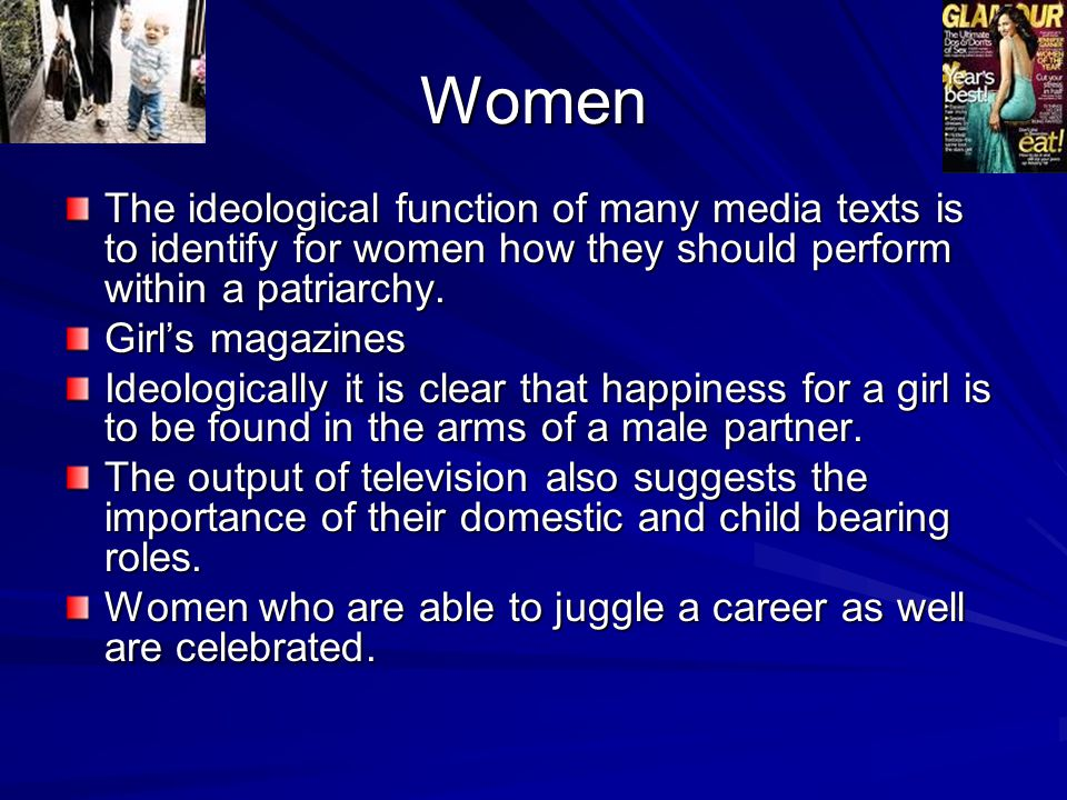 Women The ideological function of many media texts is to identify for women how they should perform within a patriarchy.