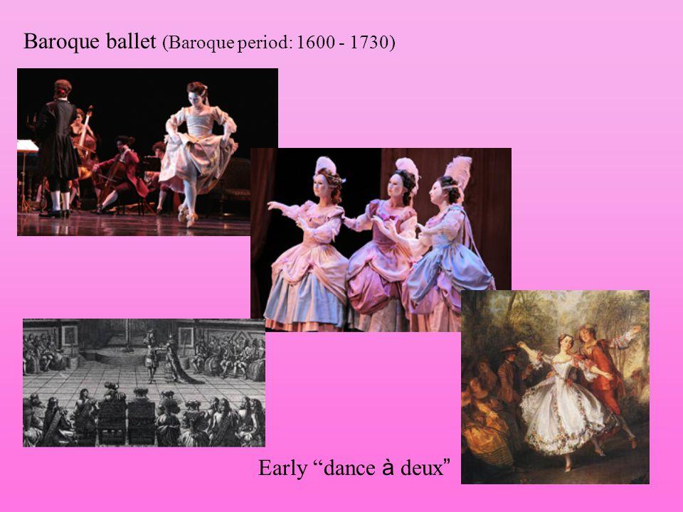 Baroque ballet (Baroque period: 1600 - 1730)