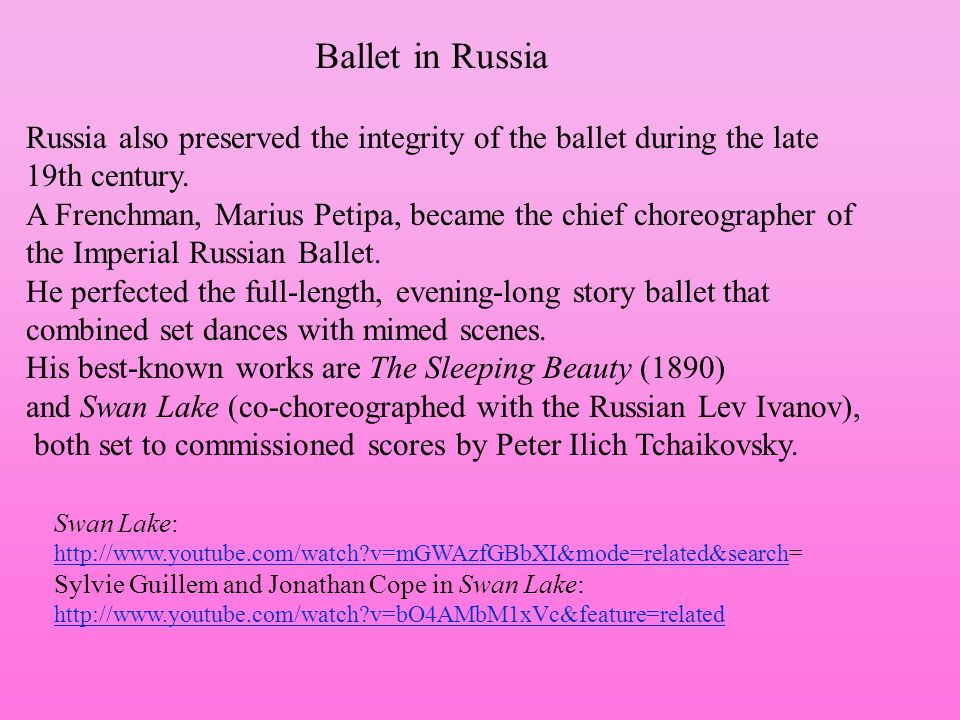 Ballet in Russia Russia also preserved the integrity of the ballet during the late. 19th century.