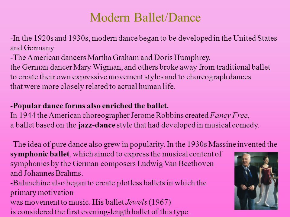 Modern Ballet/Dance -In the 1920s and 1930s, modern dance began to be developed in the United States.
