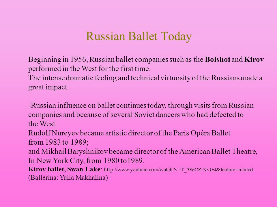 Russian Ballet Today Beginning in 1956, Russian ballet companies such as the Bolshoi and Kirov. performed in the West for the first time.