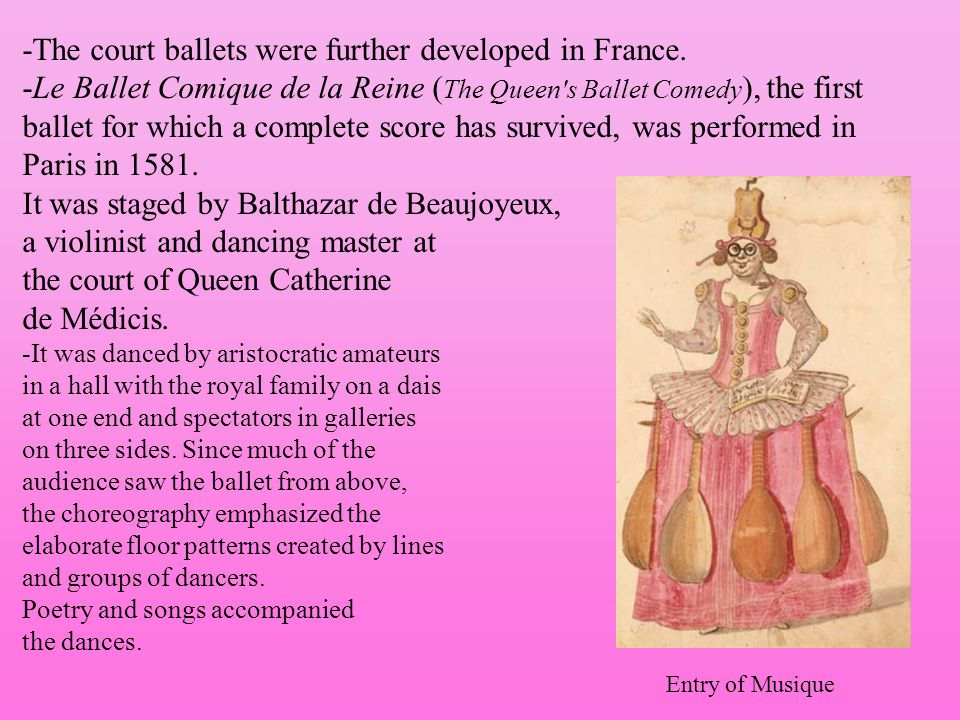 -The court ballets were further developed in France.