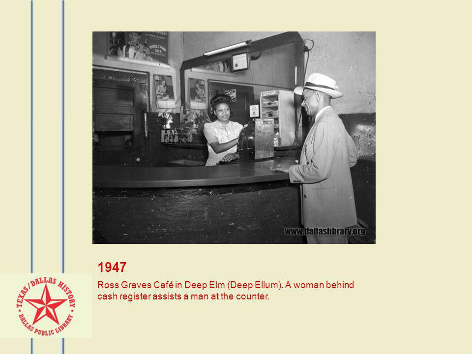 1947 Ross Graves Café in Deep Elm (Deep Ellum).