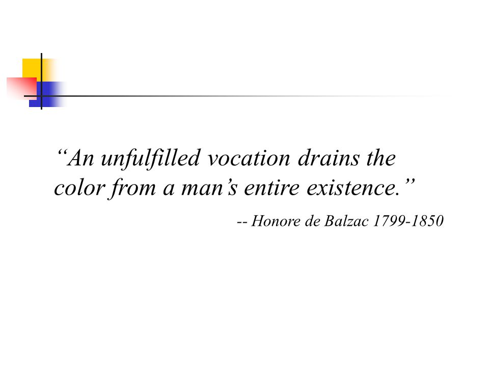 An unfulfilled vocation drains the color from a man's entire existence.