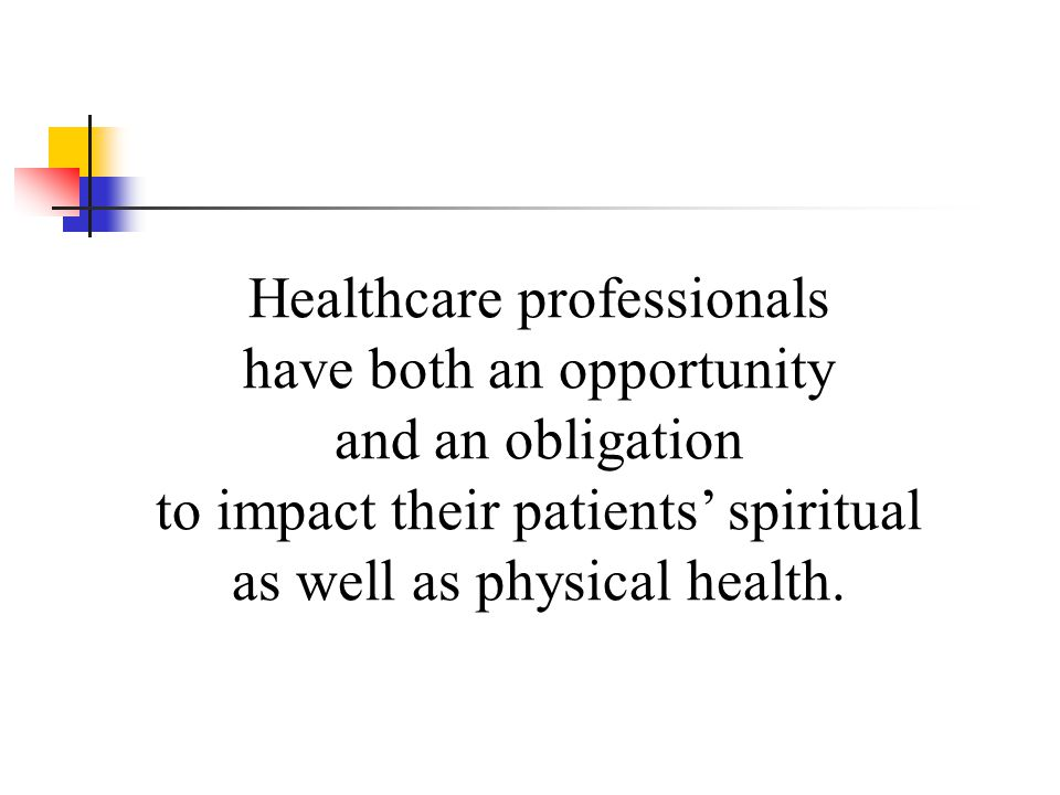Healthcare professionals have both an opportunity and an obligation to impact their patients' spiritual as well as physical health.