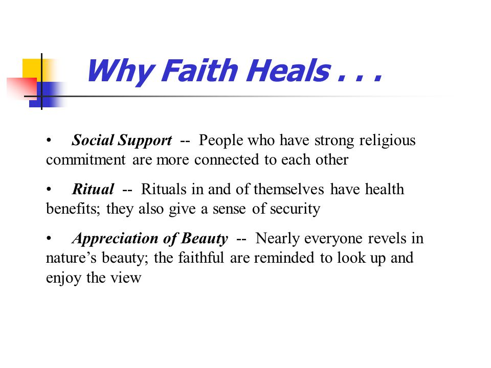 Why Faith Heals . . . Social Support -- People who have strong religious commitment are more connected to each other.