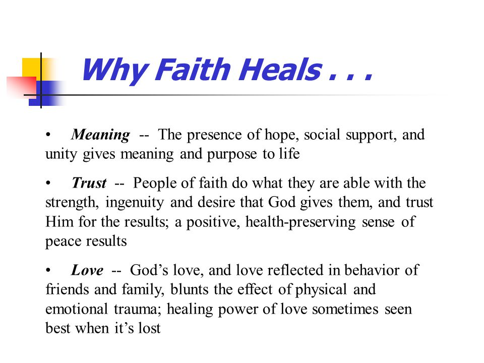 Why Faith Heals . . . Meaning -- The presence of hope, social support, and unity gives meaning and purpose to life.