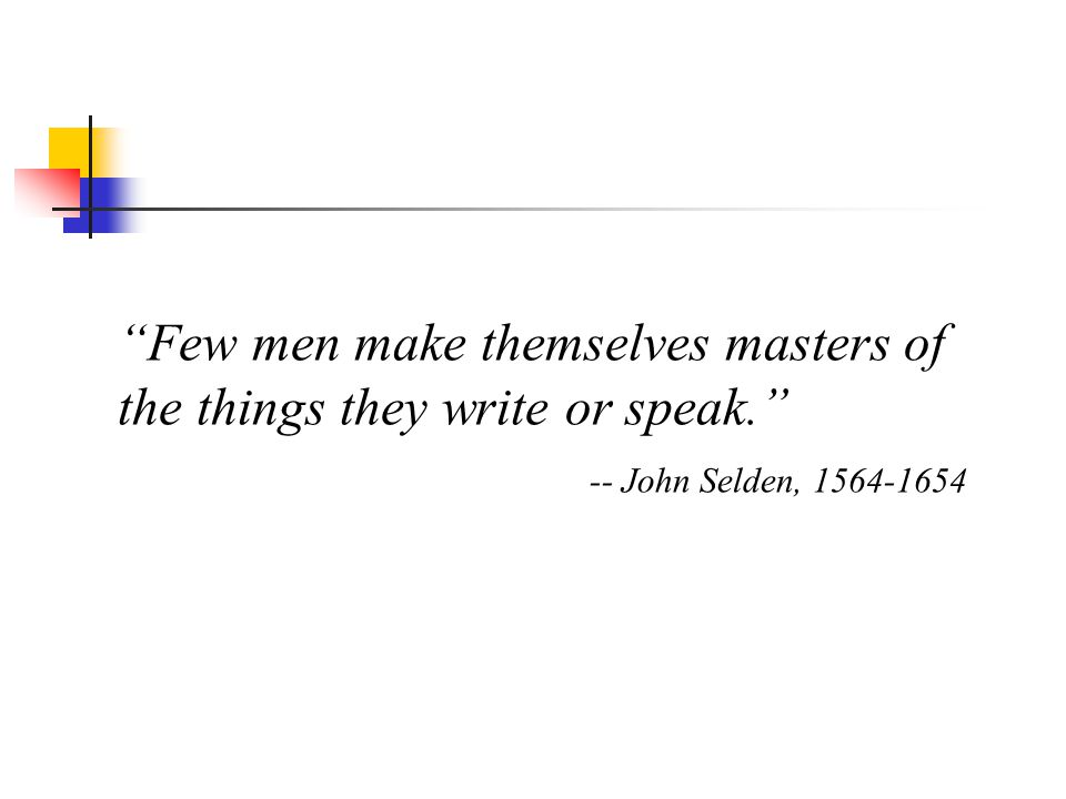 Few men make themselves masters of the things they write or speak.
