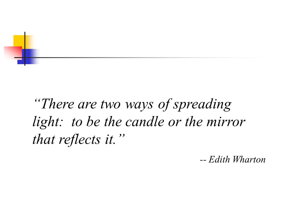 There are two ways of spreading light: to be the candle or the mirror that reflects it.