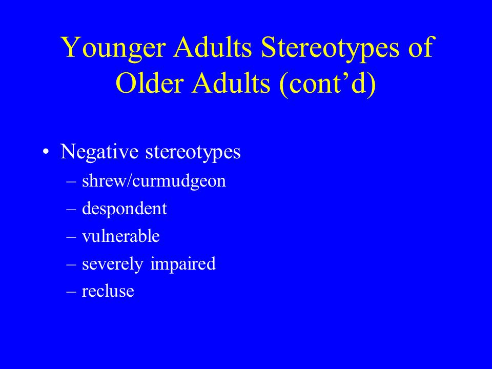 Younger Adults Stereotypes of Older Adults (cont'd)