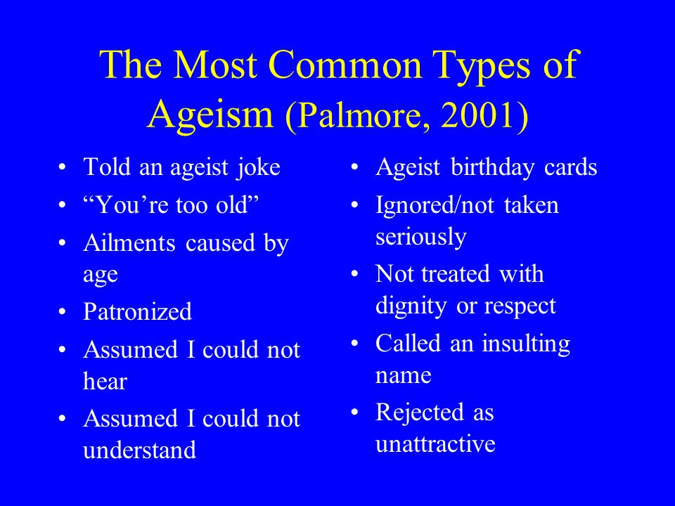 The Most Common Types of Ageism (Palmore, 2001)