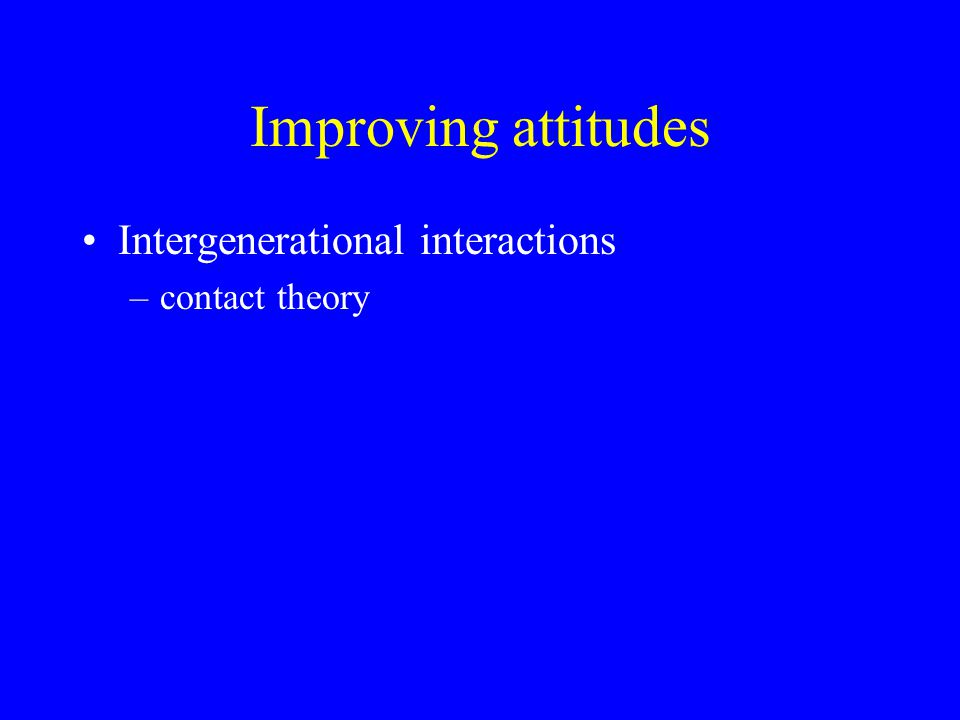 Improving attitudes Intergenerational interactions contact theory