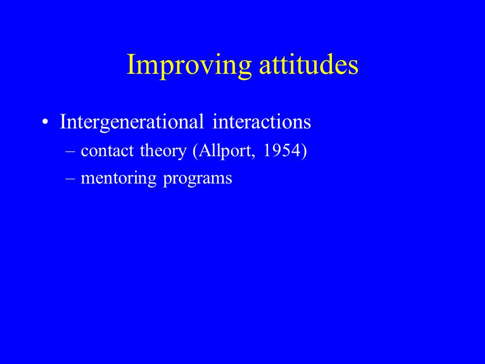 Improving attitudes Intergenerational interactions
