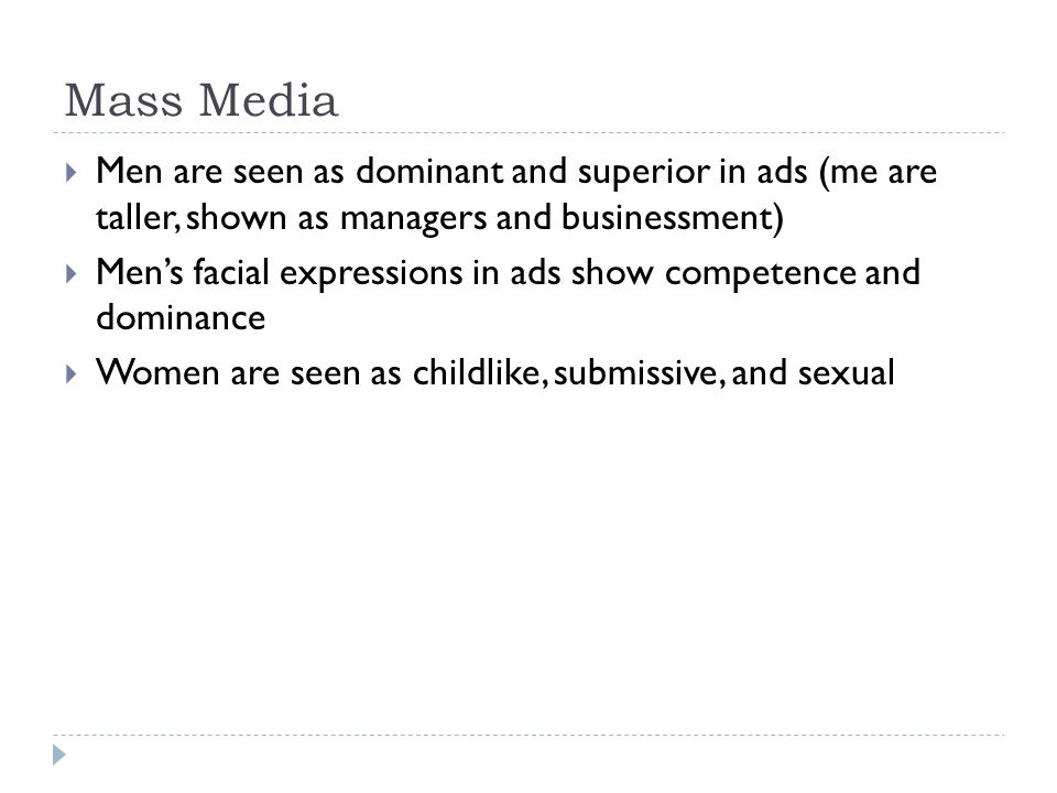 Mass Media Men are seen as dominant and superior in ads (me are taller, shown as managers and businessment)