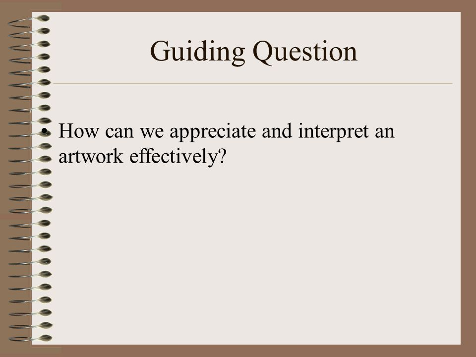 Guiding Question How can we appreciate and interpret an artwork effectively