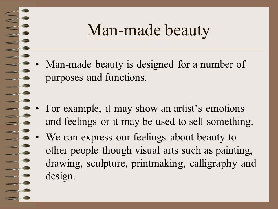 Man-made beauty Man-made beauty is designed for a number of purposes and functions.