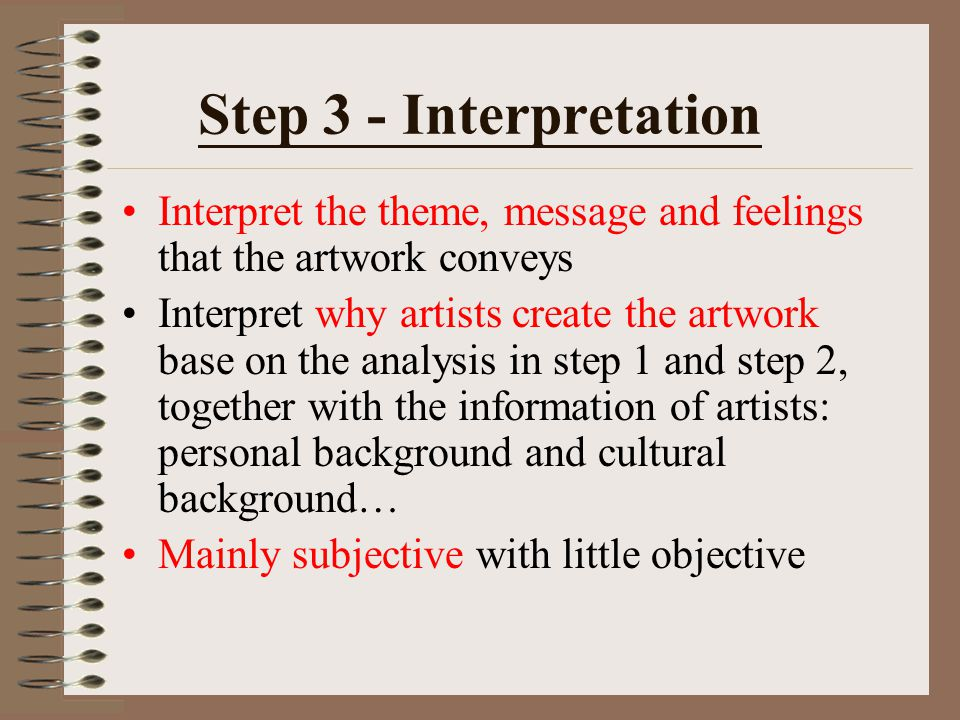 Step 3 - Interpretation Interpret the theme, message and feelings that the artwork conveys.